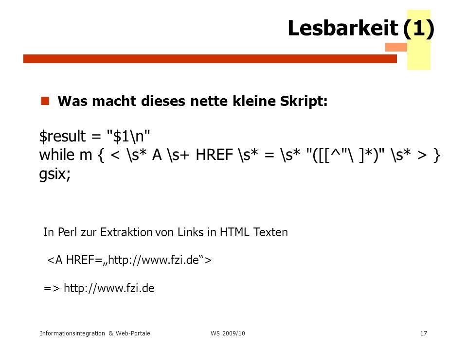 Lesbarkeit (1) Was macht dieses nette kleine Skript: $result = $1\n while m { < \s* A \s+ HREF \s* = \s* ([[^ \ ]*) \s* > } gsix;
